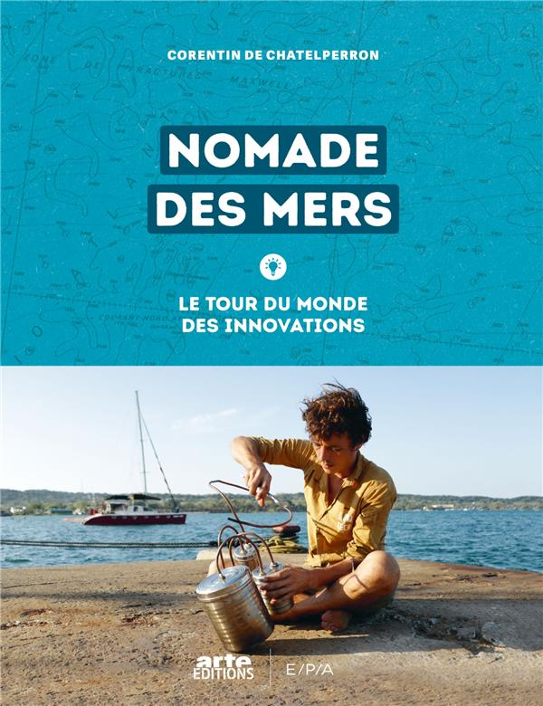 NOMADE DES MERS - LE TOUR DU MONDE DES INNOVATIONS LOW-TECH